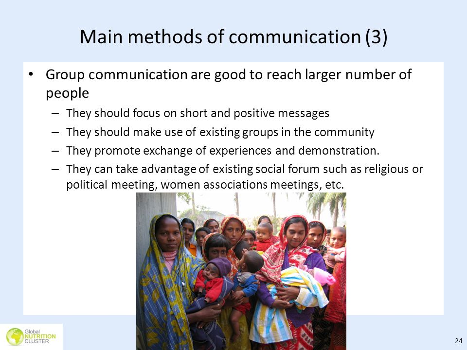 Main methods of communication (3) Group communication are good to reach larger number of people – They should focus on short and positive messages – T