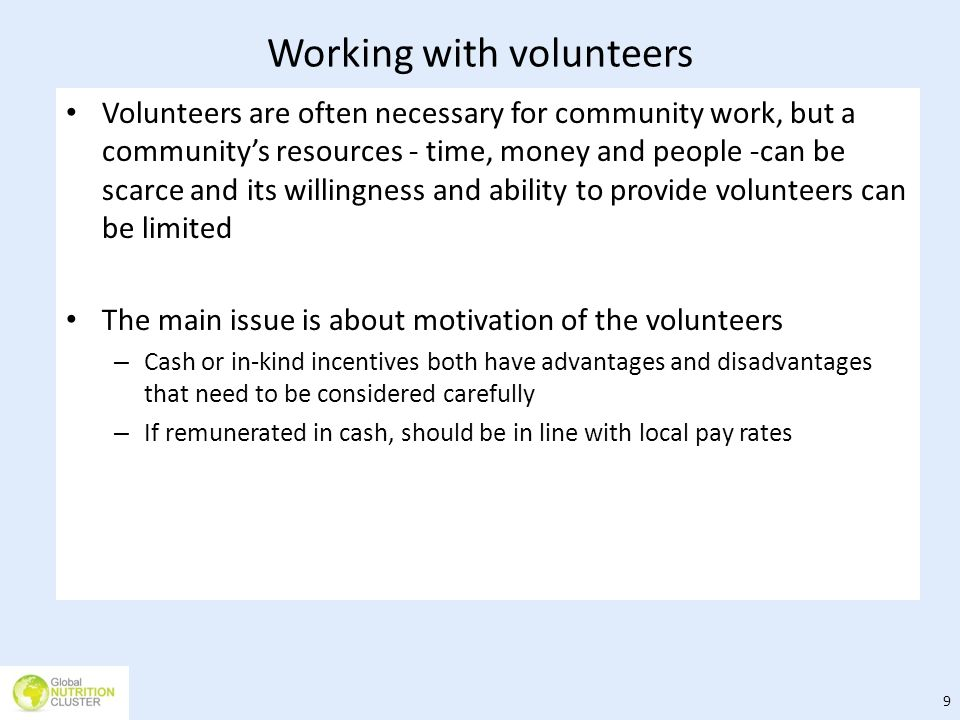 Working with volunteers Volunteers are often necessary for community work, but a communitys resources - time, money and people -can be scarce and its