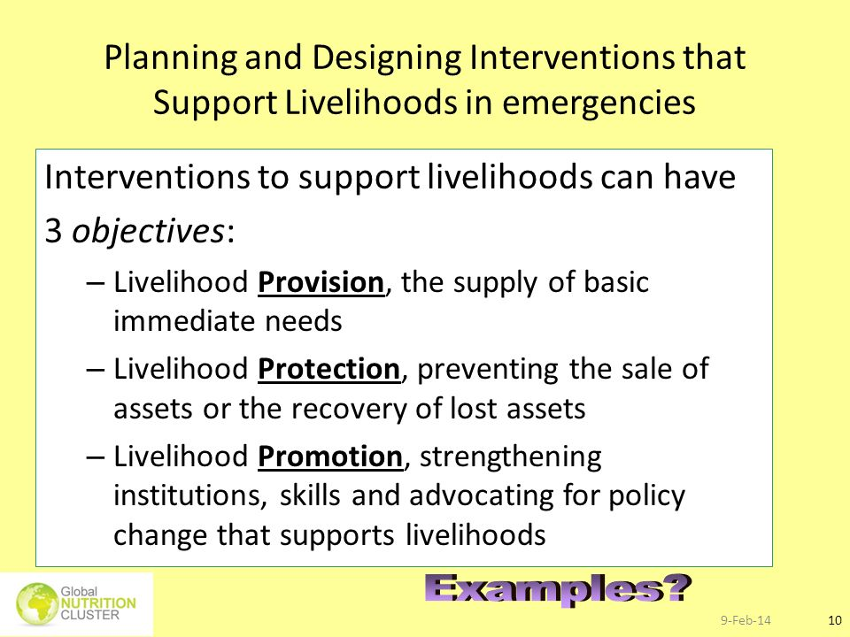 9-Feb-1410 Planning and Designing Interventions that Support Livelihoods in emergencies Interventions to support livelihoods can have 3 objectives: –