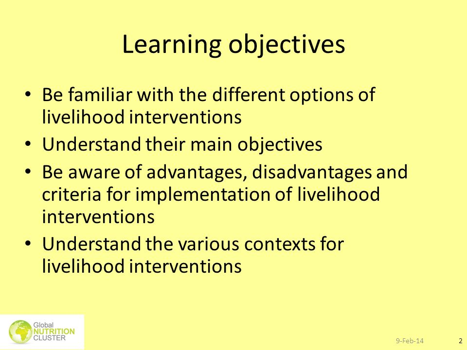9-Feb-142 Learning objectives Be familiar with the different options of livelihood interventions Understand their main objectives Be aware of advantag