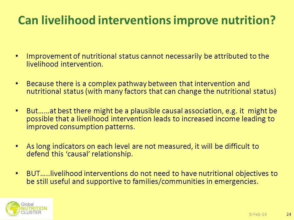 9-Feb-1424 Can livelihood interventions improve nutrition? Improvement of nutritional status cannot necessarily be attributed to the livelihood interv