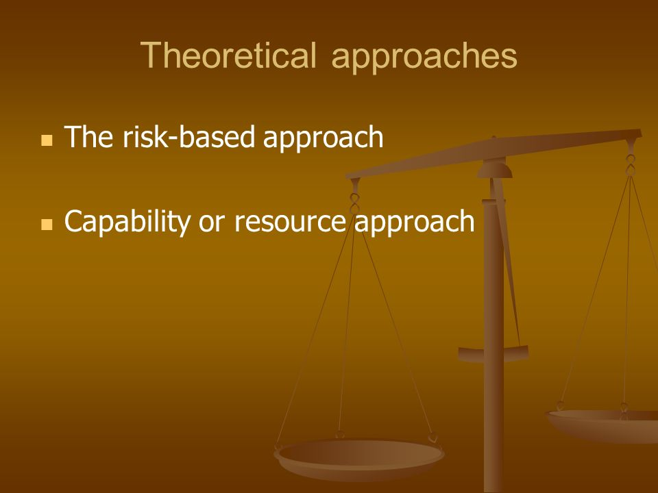 Theoretical approaches The risk-based approach Capability or resource approach