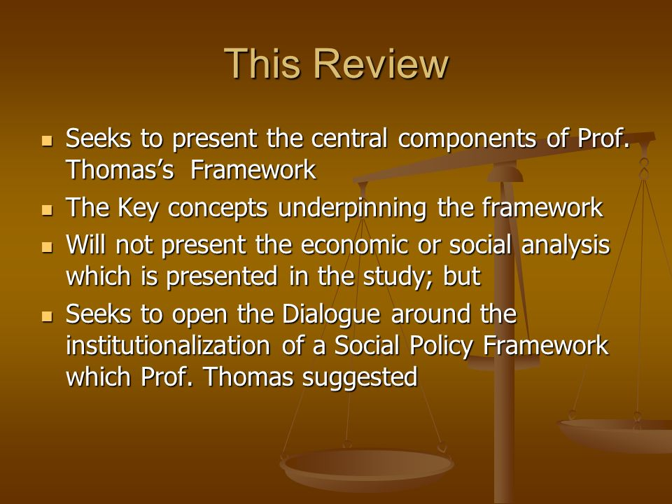 This Review Seeks to present the central components of Prof. Thomass Framework Seeks to present the central components of Prof. Thomass Framework The