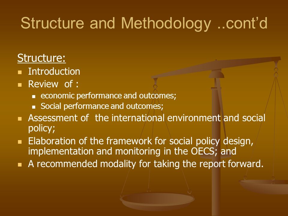 Structure and Methodology..contd Structure: Introduction Review of : economic performance and outcomes; Social performance and outcomes; Assessment of