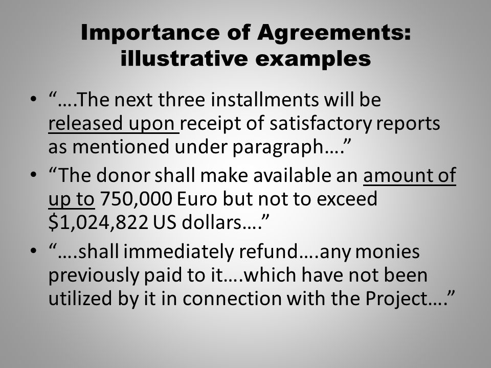 Importance of Agreements: illustrative examples ….The next three installments will be released upon receipt of satisfactory reports as mentioned under