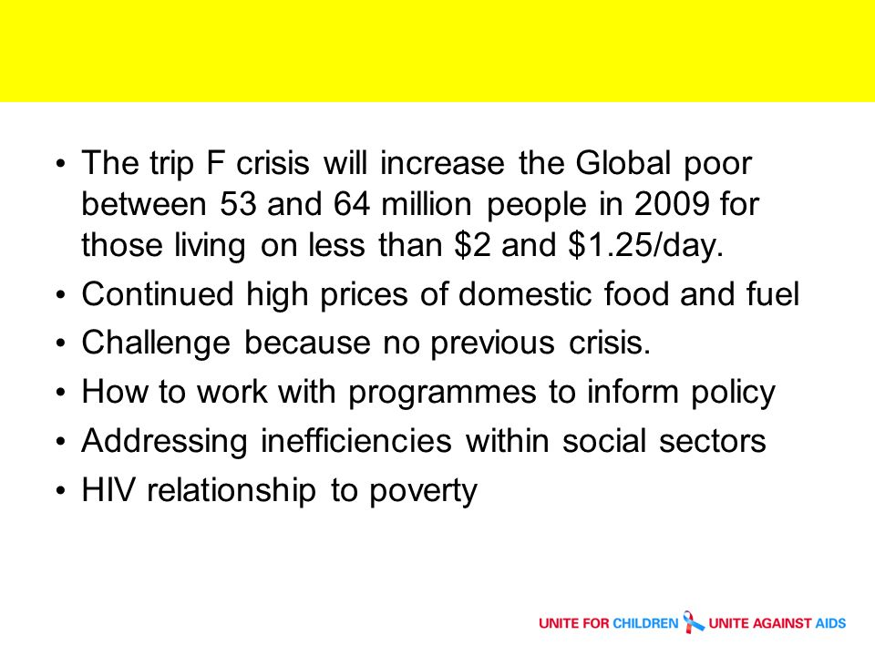 The trip F crisis will increase the Global poor between 53 and 64 million people in 2009 for those living on less than $2 and $1.25/day.