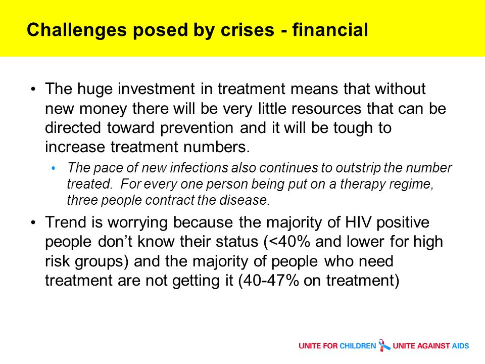 Challenges posed by crises - financial The huge investment in treatment means that without new money there will be very little resources that can be directed toward prevention and it will be tough to increase treatment numbers.
