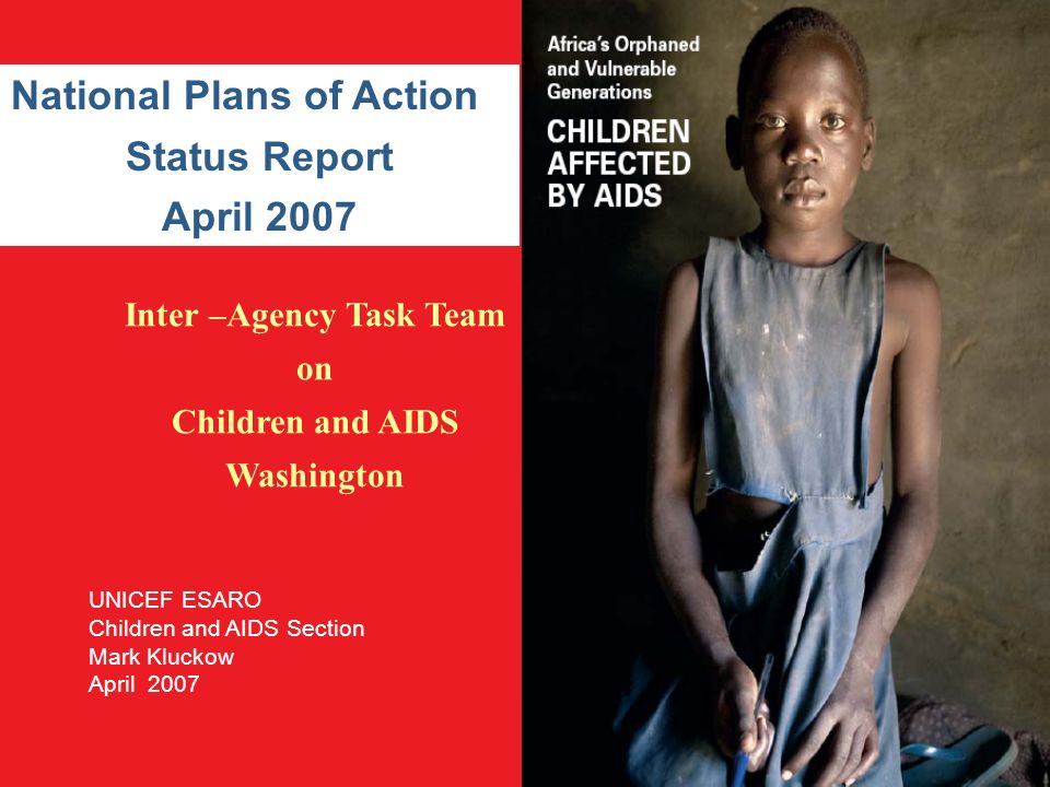 Inter –Agency Task Team on Children and AIDS Washington National Plans of Action Status Report April 2007 UNICEF ESARO Children and AIDS Section Mark