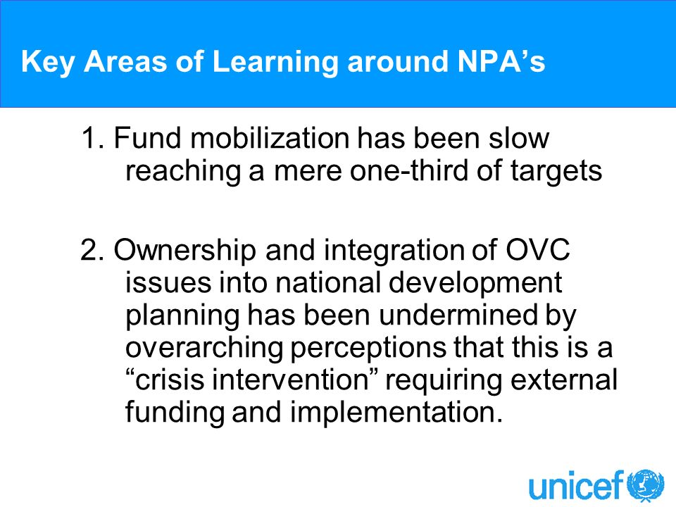 Key Areas of Learning around NPAs 1. Fund mobilization has been slow reaching a mere one-third of targets 2. Ownership and integration of OVC issues i