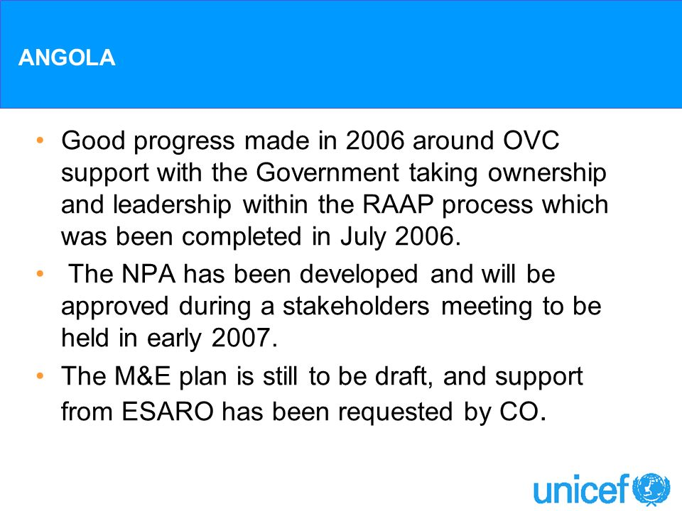 ANGOLA Good progress made in 2006 around OVC support with the Government taking ownership and leadership within the RAAP process which was been comple