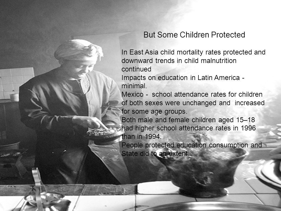 But Some Children Protected In East Asia child mortality rates protected and downward trends in child malnutrition continued Impacts on education in Latin America - minimal.