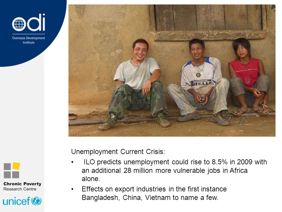 Unemployment Current Crisis: ILO predicts unemployment could rise to 8.5% in 2009 with an additional 28 million more vulnerable jobs in Africa alone.