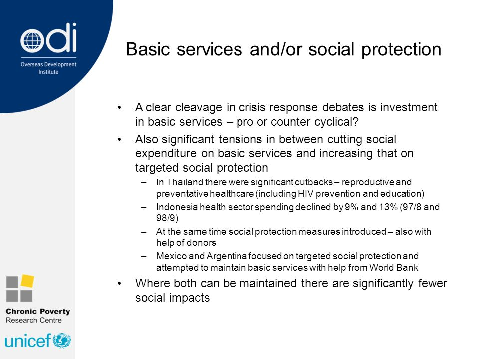 Basic services and/or social protection A clear cleavage in crisis response debates is investment in basic services – pro or counter cyclical.