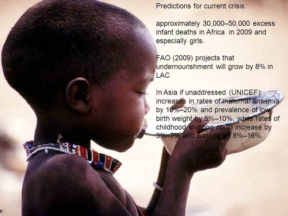 Predictions for current crisis: approximately 30,000–50,000 excess infant deaths in Africa in 2009 and especially girls.