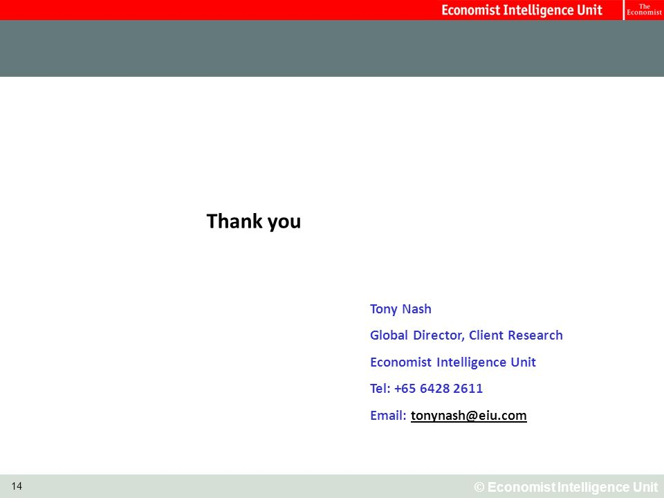 © Economist Intelligence Unit 14 Thank you Tony Nash Global Director, Client Research Economist Intelligence Unit Tel: