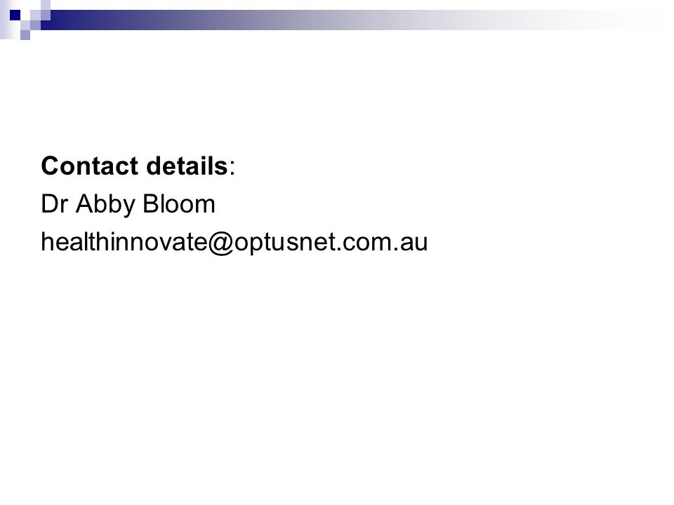 Contact details: Dr Abby Bloom healthinnovate@optusnet.com.au