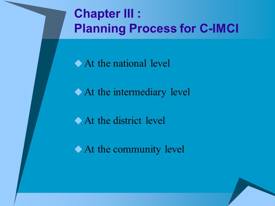 Chapter III : Planning Process for C-IMCI At the national level At the intermediary level At the district level At the community level