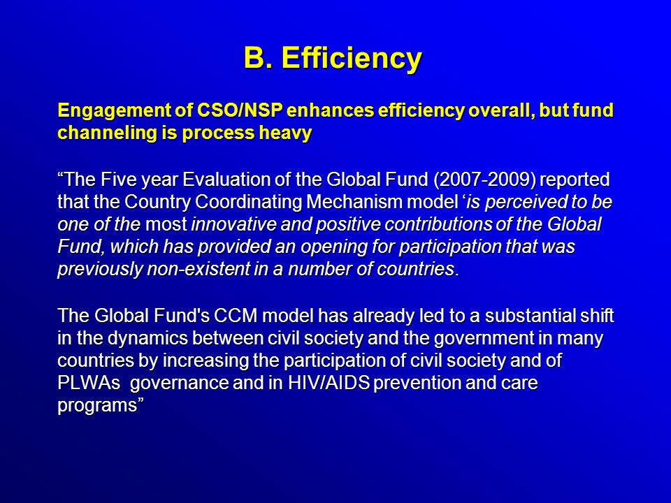 B. Efficiency Engagement of CSO/NSP enhances efficiency overall, but fund channeling is process heavy The Five year Evaluation of the Global Fund (200