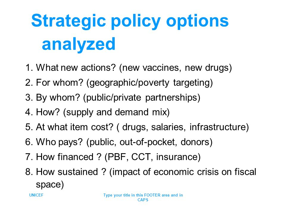 Strategic policy options analyzed 1.What new actions? (new vaccines, new drugs) 2.For whom? (geographic/poverty targeting) 3.By whom? (public/private