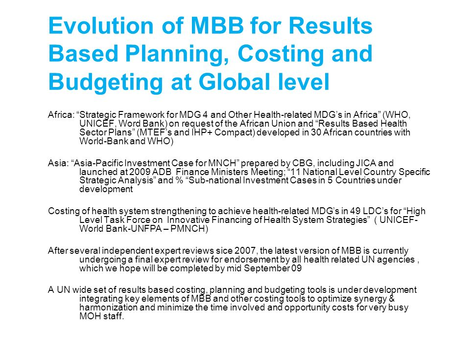Evolution of MBB for Results Based Planning, Costing and Budgeting at Global level Africa: Strategic Framework for MDG 4 and Other Health-related MDGs