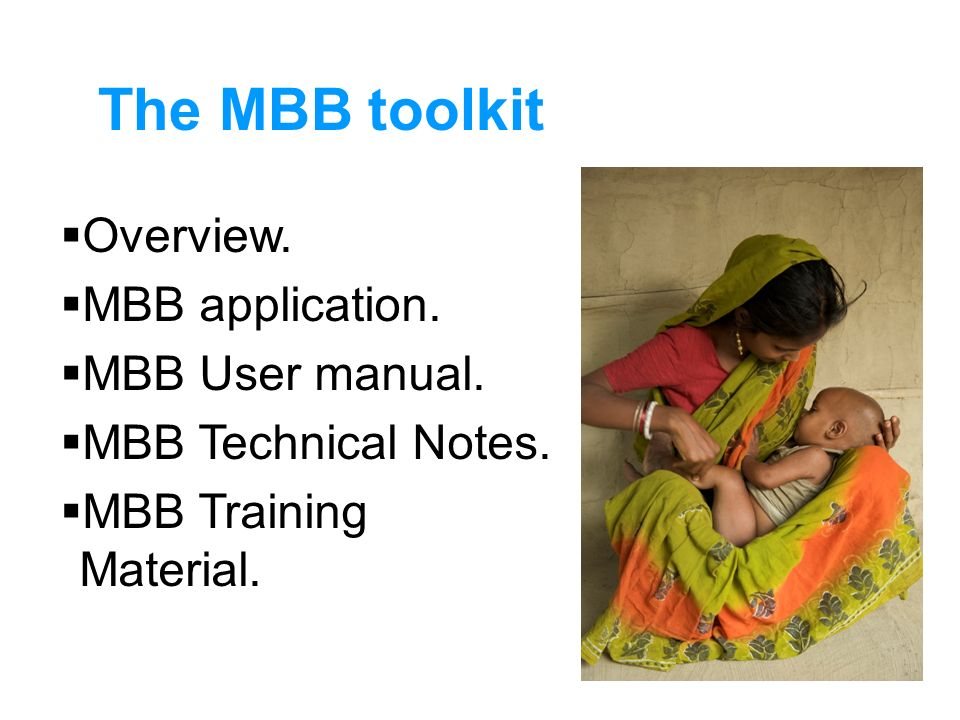 The MBB toolkit Overview. MBB application. MBB User manual. MBB Technical Notes. MBB Training Material.
