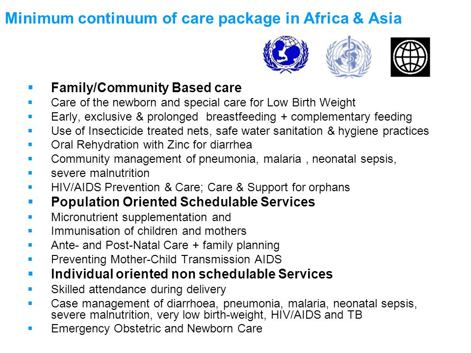Minimum continuum of care package in Africa & Asia Family/Community Based care Care of the newborn and special care for Low Birth Weight Early, exclus
