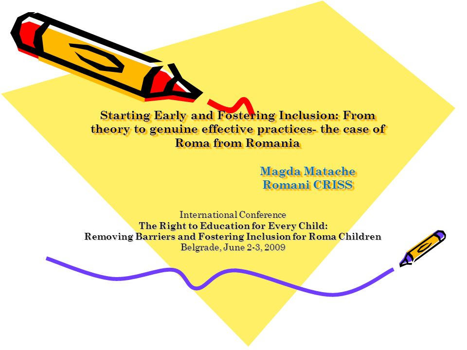 Starting Early and Fostering Inclusion: From theory to genuine effective practices- the case of Roma from Romania Magda Matache Romani CRISS Internati