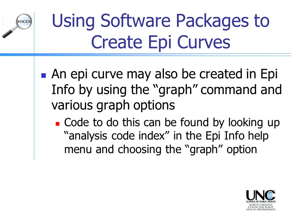 Using Software Packages to Create Epi Curves An epi curve may also be created in Epi Info by using the graph command and various graph options Code to