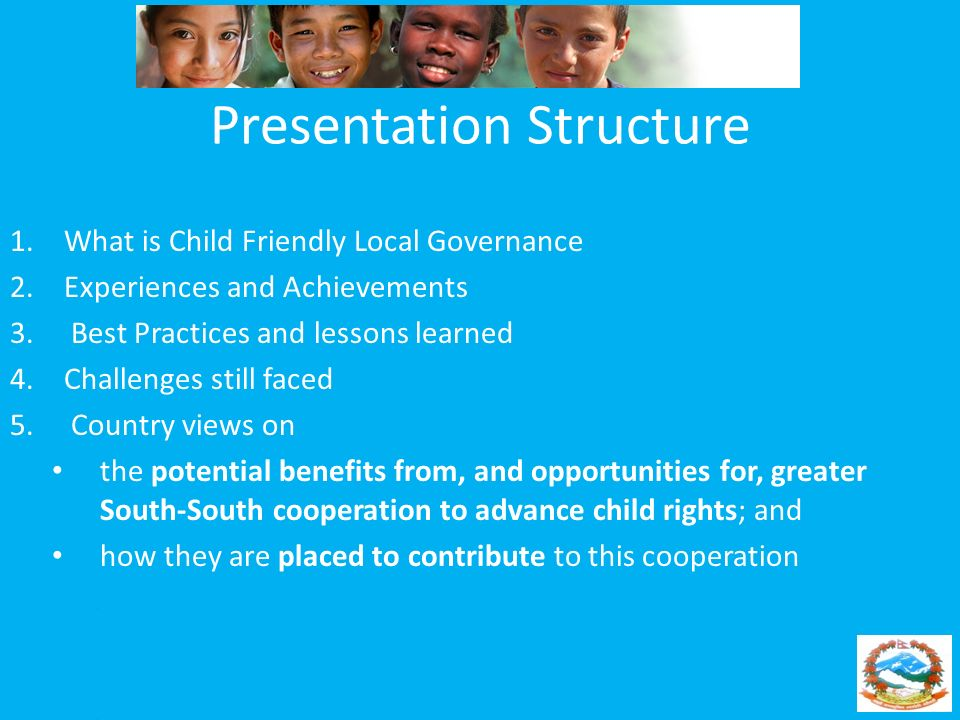 Presentation Structure 1.What is Child Friendly Local Governance 2.Experiences and Achievements 3. Best Practices and lessons learned 4.Challenges sti