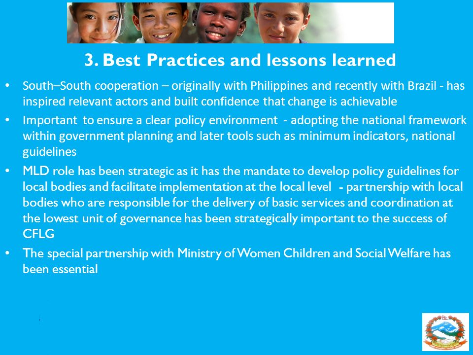 3. Best Practices and lessons learned South–South cooperation – originally with Philippines and recently with Brazil - has inspired relevant actors an