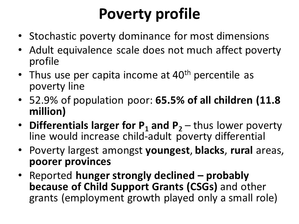 Poverty profile Stochastic poverty dominance for most dimensions Adult equivalence scale does not much affect poverty profile Thus use per capita inco