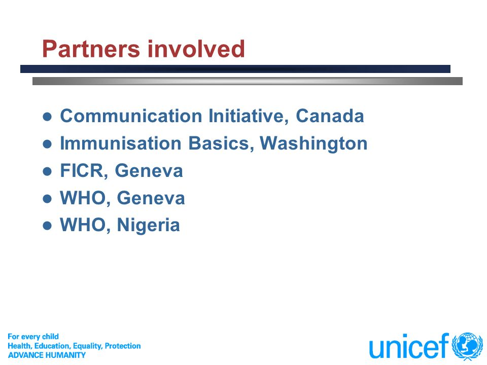 6 Partners involved Communication Initiative, Canada Immunisation Basics, Washington FICR, Geneva WHO, Geneva WHO, Nigeria