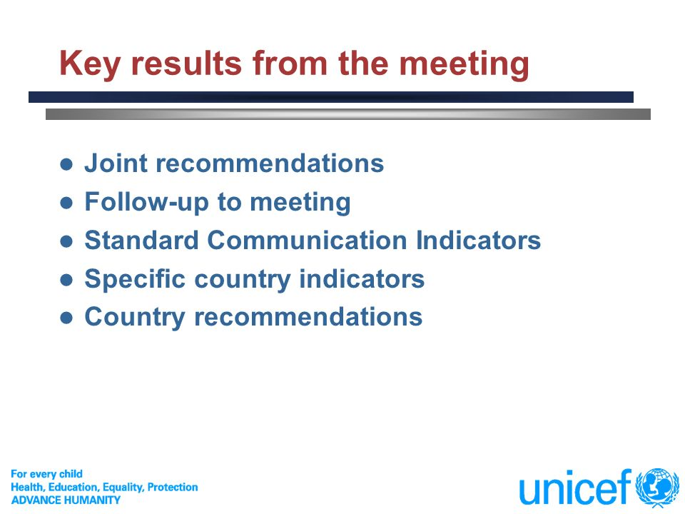 8 Key results from the meeting Joint recommendations Follow-up to meeting Standard Communication Indicators Specific country indicators Country recomm