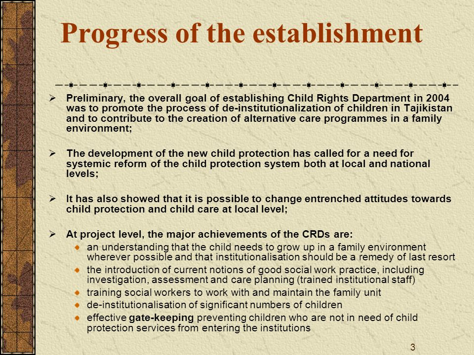 3 Progress of the establishment Preliminary, the overall goal of establishing Child Rights Department in 2004 was to promote the process of de-institu