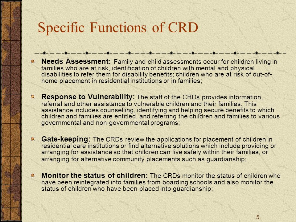 5 Specific Functions of CRD Needs Assessment: Family and child assessments occur for children living in families who are at risk, identification of ch