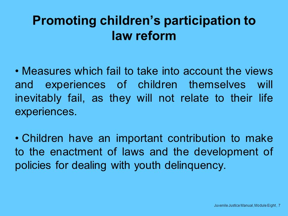 Promoting childrens participation to law reform Measures which fail to take into account the views and experiences of children themselves will inevitably fail, as they will not relate to their life experiences.