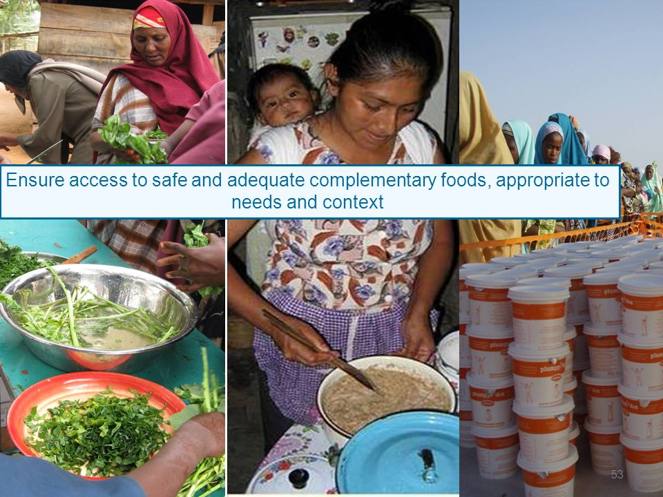 Ensure access to safe and adequate complementary foods, appropriate to needs and context 153
