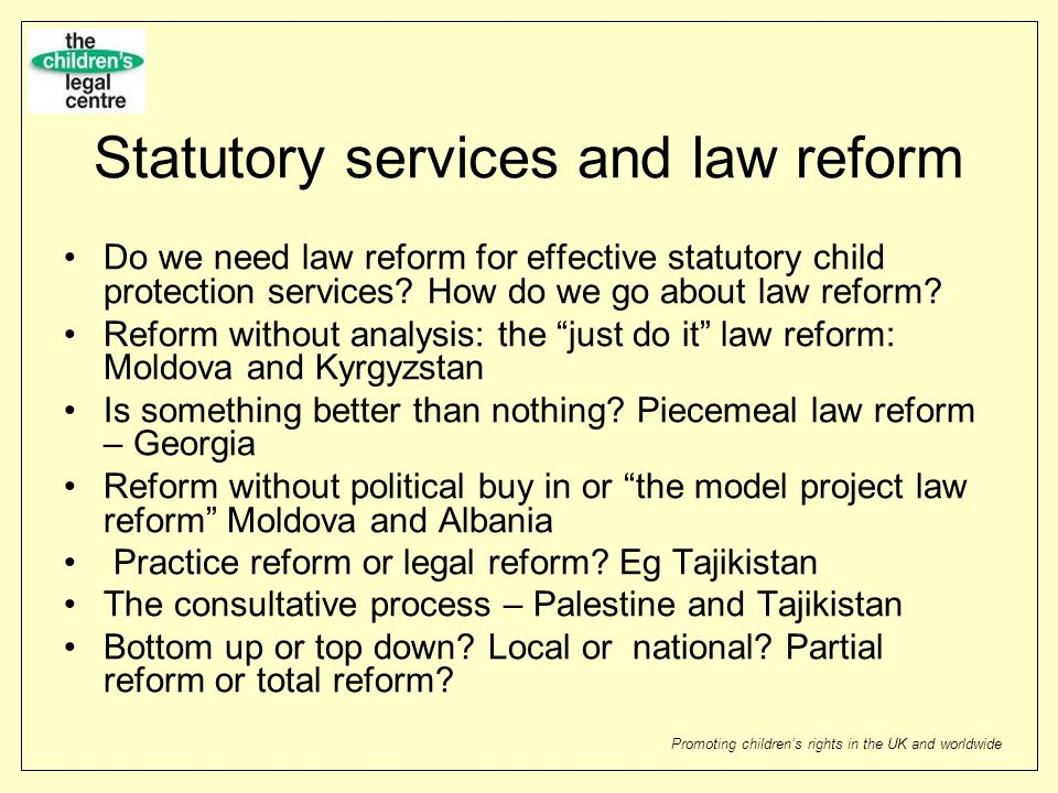 Promoting childrens rights in the UK and worldwide Statutory services and law reform Do we need law reform for effective statutory child protection se