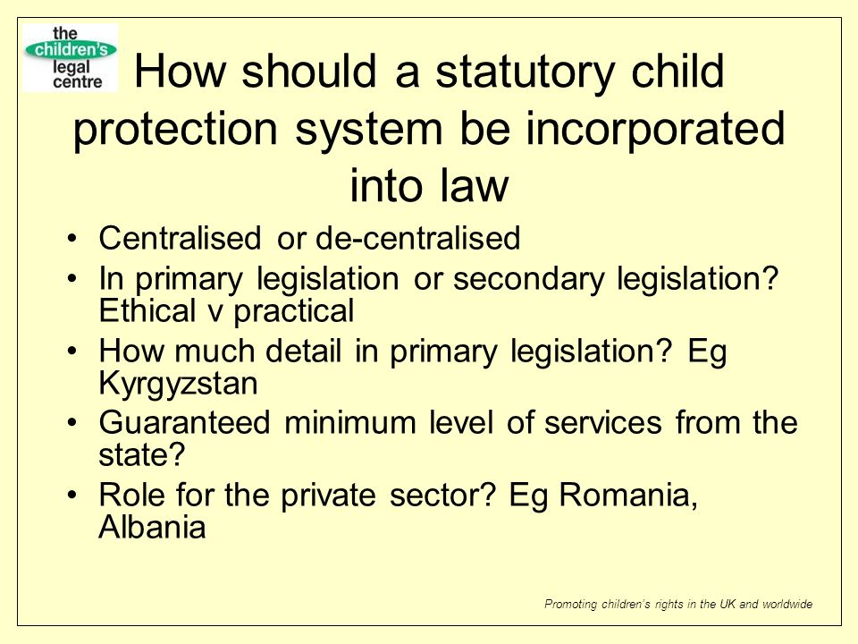 Promoting childrens rights in the UK and worldwide How should a statutory child protection system be incorporated into law Centralised or de-centralis