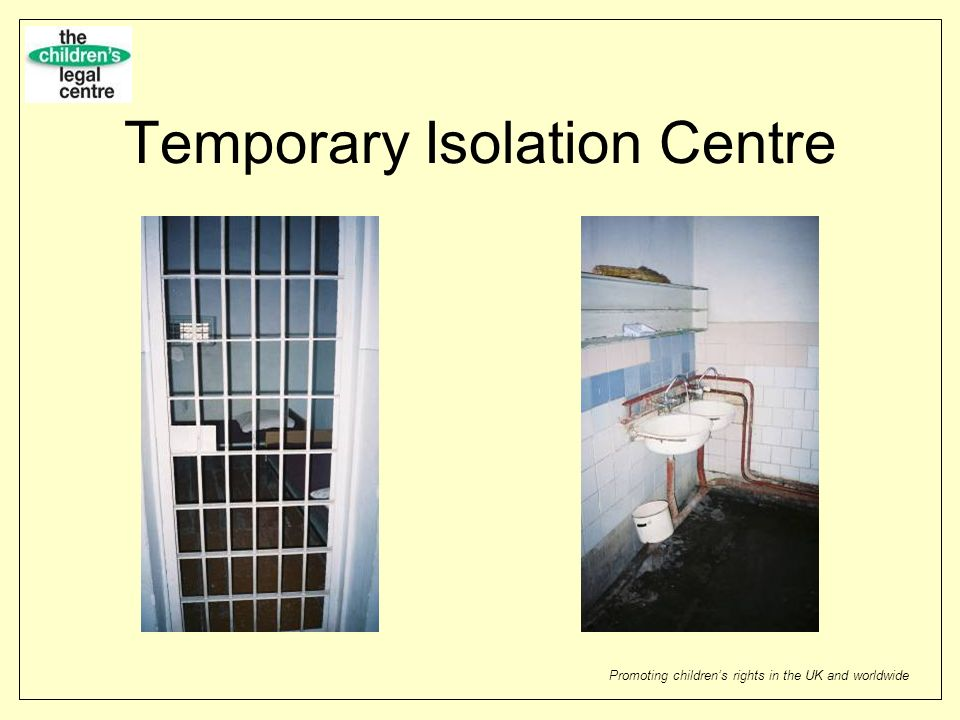 Promoting childrens rights in the UK and worldwide Temporary Isolation Centre