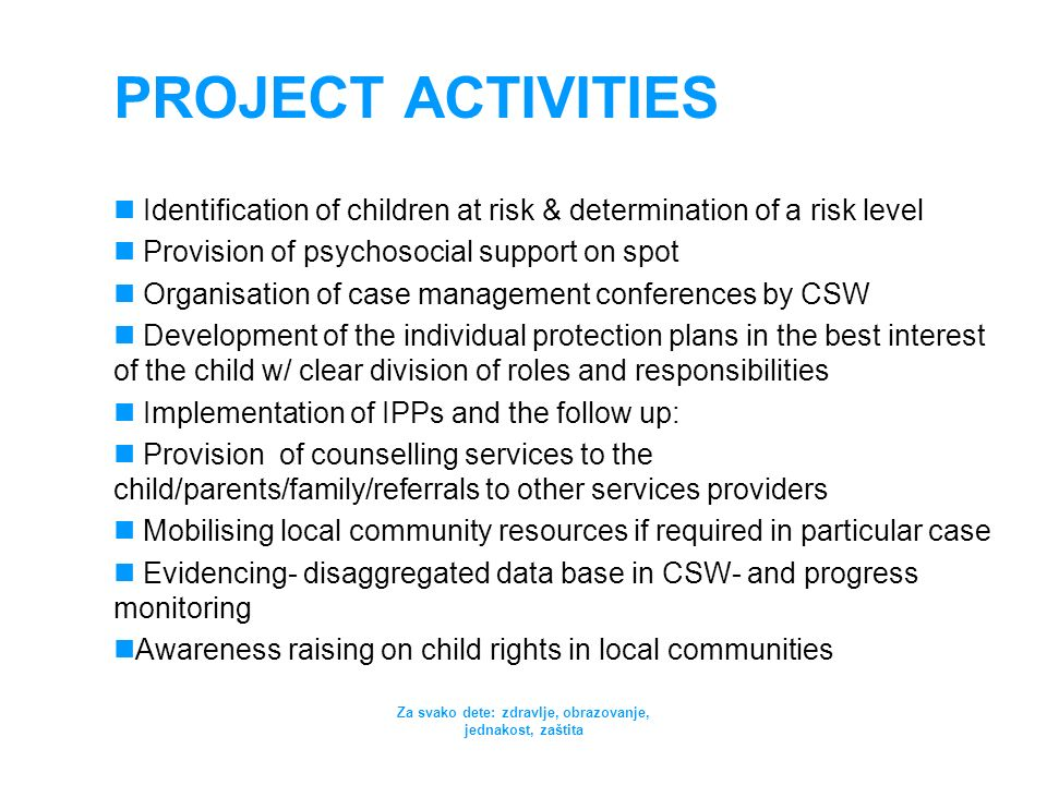 Za svako dete: zdravlje, obrazovanje, jednakost, zaštita PROJECT ACTIVITIES Identification of children at risk & determination of a risk level Provisi