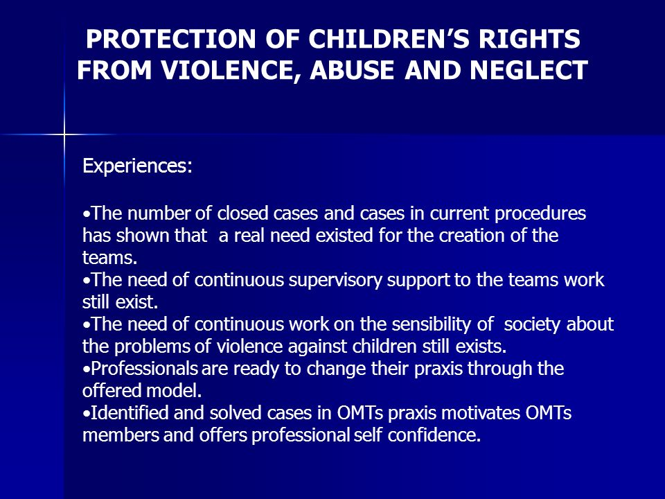 PROTECTION OF CHILDRENS RIGHTS FROM VIOLENCE, ABUSE AND NEGLECT Experiences: The number of closed cases and cases in current procedures has shown that
