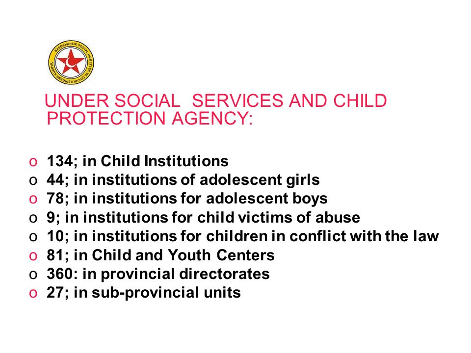 UNDER SOCIAL SERVICES AND CHILD PROTECTION AGENCY: o134; in Child Institutions o44; in institutions of adolescent girls o78; in institutions for adole