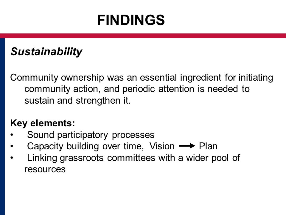 FINDINGS Sustainability Community ownership was an essential ingredient for initiating community action, and periodic attention is needed to sustain and strengthen it.