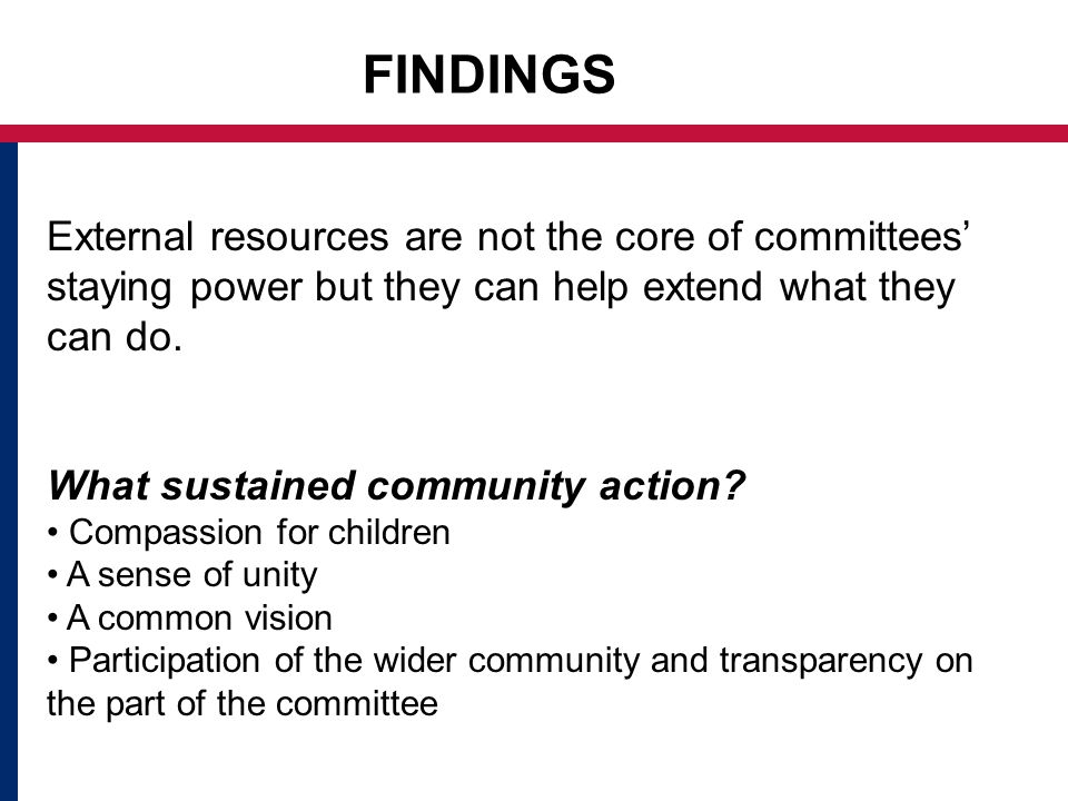 FINDINGS External resources are not the core of committees staying power but they can help extend what they can do.