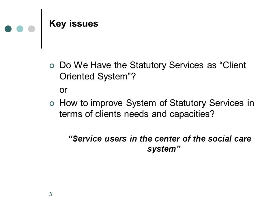 3 Key issues Do We Have the Statutory Services as Client Oriented System.