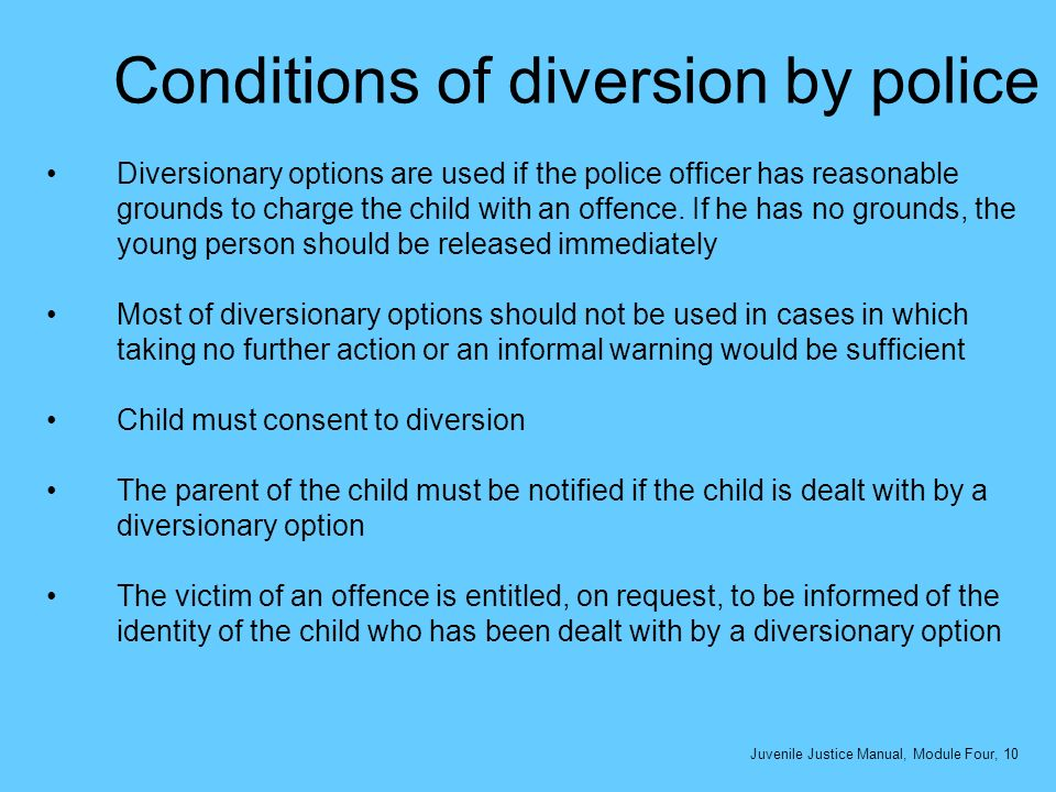 Conditions of diversion by police Diversionary options are used if the police officer has reasonable grounds to charge the child with an offence. If h