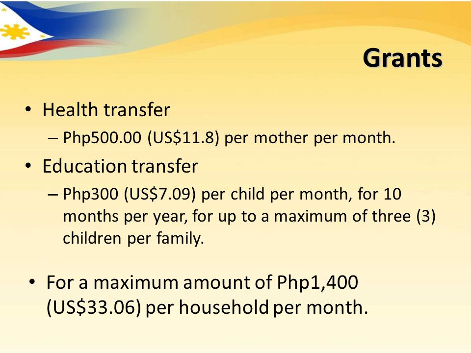 Grants Health transfer – Php500.00 (US$11.8) per mother per month.