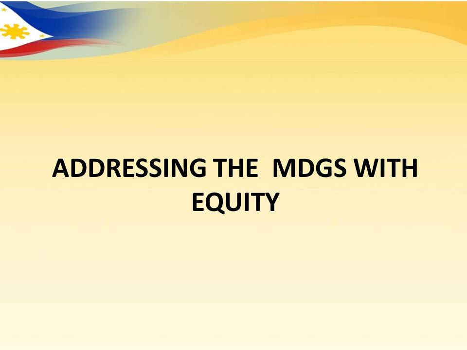 ADDRESSING THE MDGS WITH EQUITY