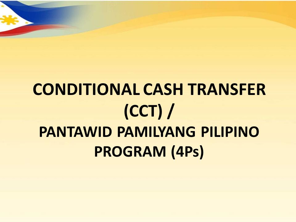 CONDITIONAL CASH TRANSFER (CCT) / PANTAWID PAMILYANG PILIPINO PROGRAM (4Ps)